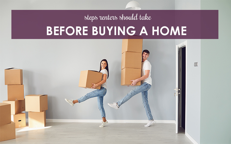 Steps Renters Should Take Before Buying a Home