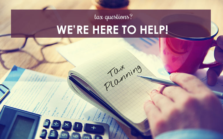 Tax Questions? We're Here to Help!