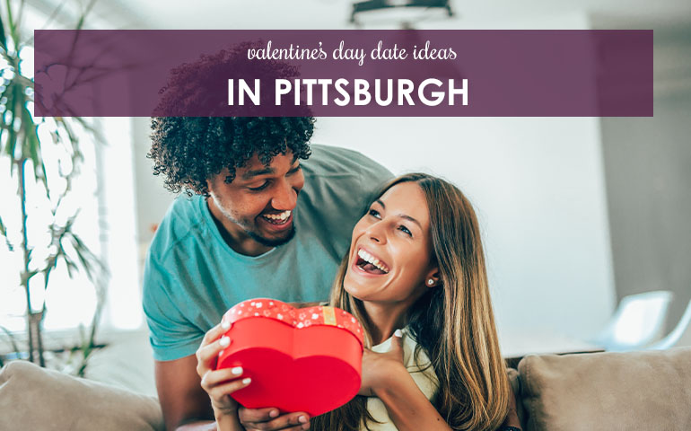 Valentine's Day Date Ideas in Pittsburgh