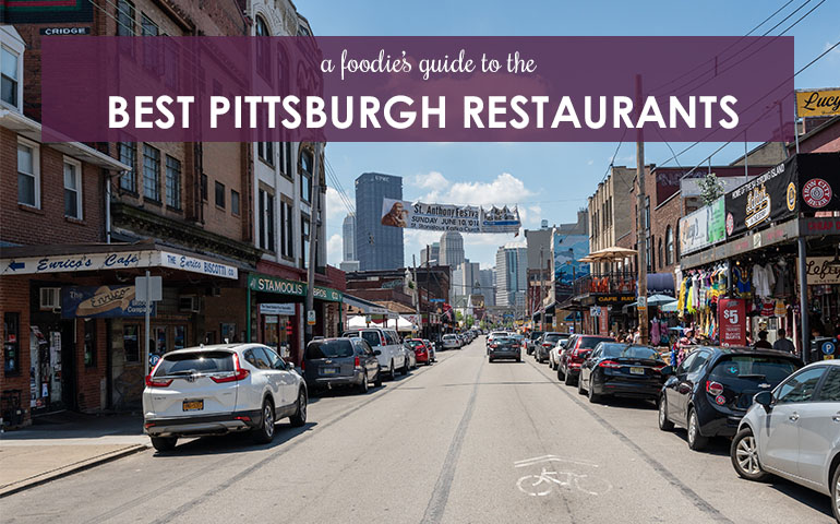 A Foodie's Guide to the Best Pittsburgh Restaurants
