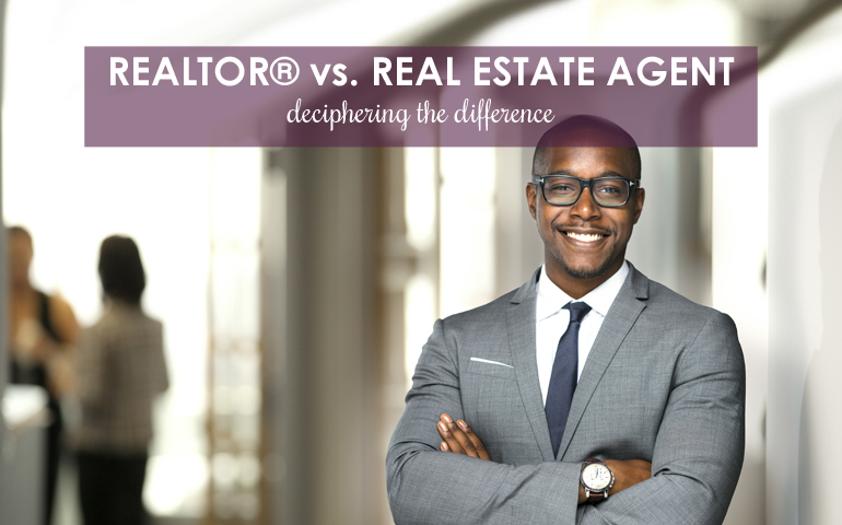 REALTOR® vs. Real Estate Agent: Deciphering the Difference