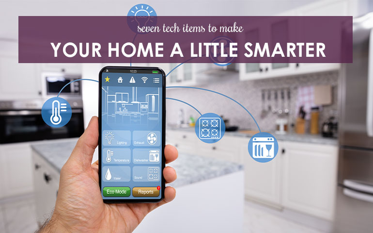 Seven Tech Items to Make Your Home a Little Smarter