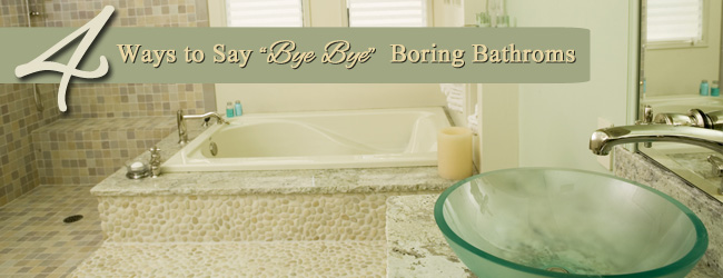 4 Quick Fixes for a Boring Bathroom