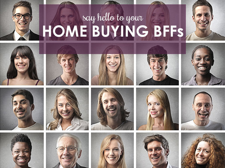 Home-buying BFFs: Who You Need By Your Side When You Buy a Home