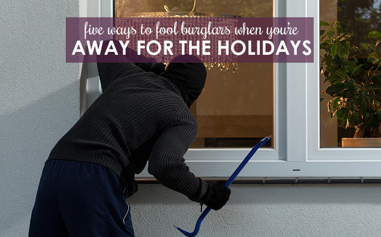 Five Ways to Fool Burglars While You're Away for the Holidays