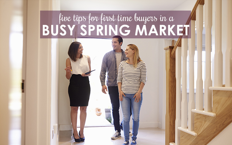 Five Tips for First-Time Home Buyers in a Busy Spring Market