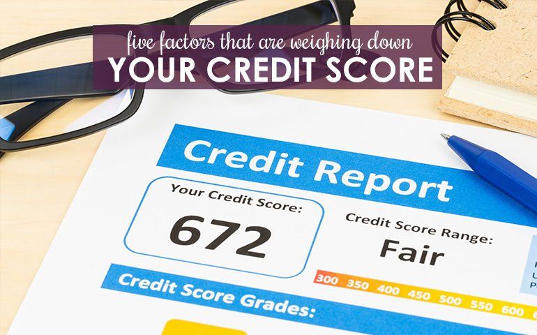 5 Factors Weighing Down Your Credit