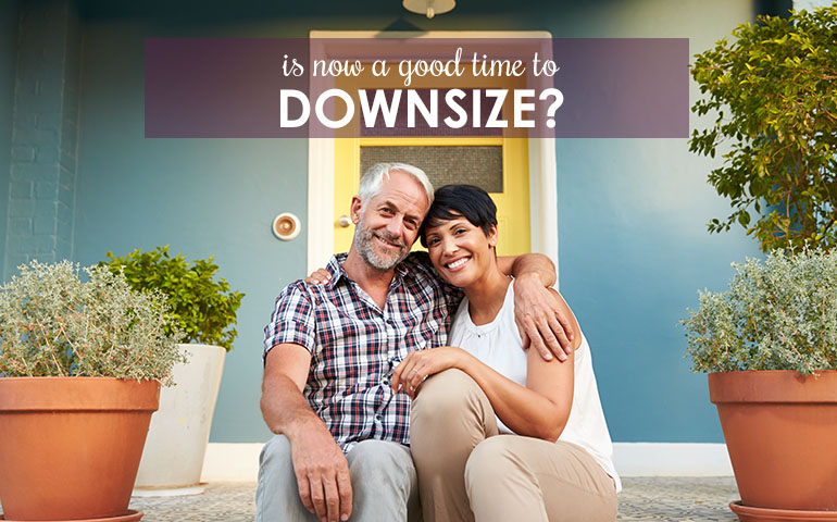 Ten Ways to Decide if Now is a Good Time to Downsize