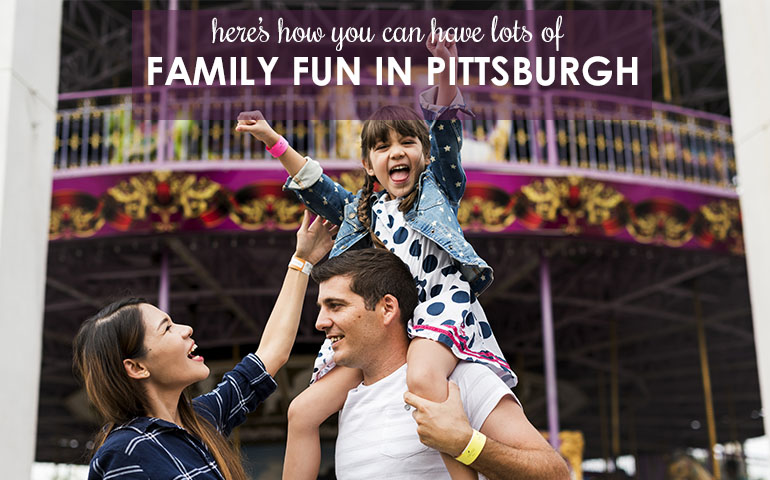 Five Ways to Celebrate National Family Fun Month in Pittsburgh