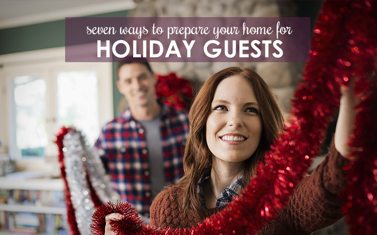 Seven Tips to Prepare Your Home for Holiday Guests