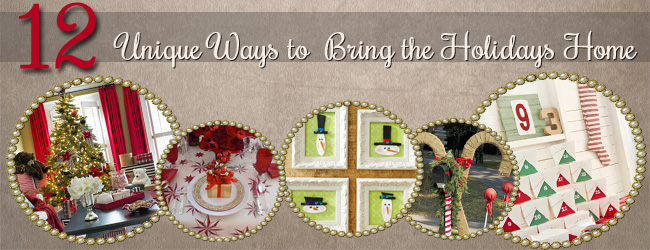 12 Days? 12 Unique Ways to Bring the Holidays to Your Home!