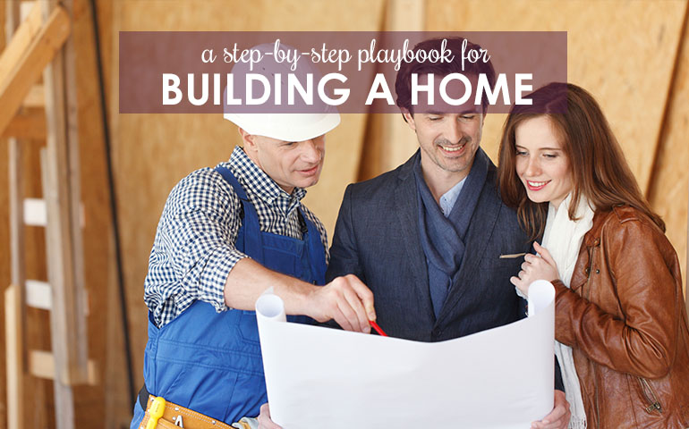 Before You Kickoff the Home-Building Process, Check this List!