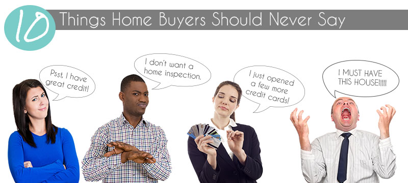Home-Buyers Beware: 10 Phrases to Never Say During the Buying Process