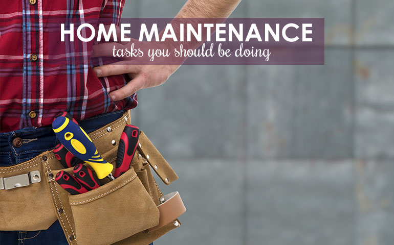10 Home Maintenance Tasks You Should Be Doing... Now!