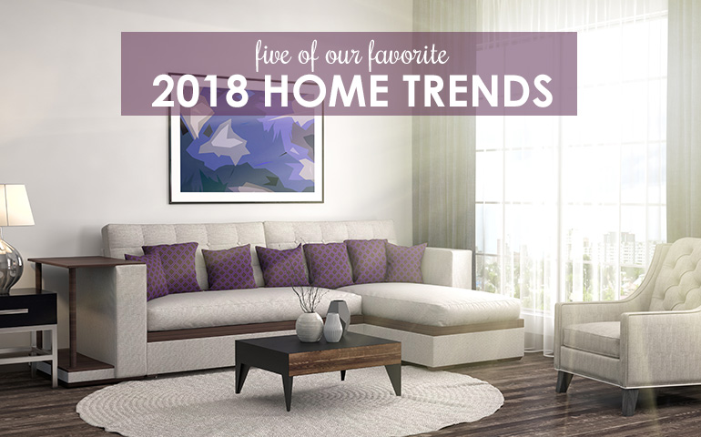 Five Ways To Add The Hottest Home Trends Of 2018 To Your