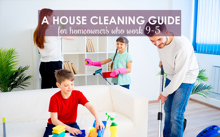 Five Steps to Keep a House Clean on a 9-5 Working Schedule