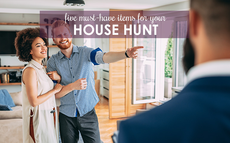 5 Must-Have Items for Your House Hunt