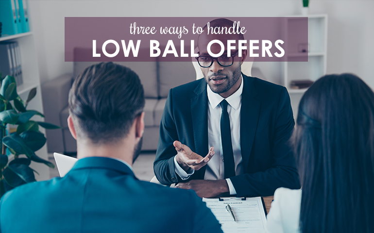 Three Tips for How to Handle a Low-Ball Offer