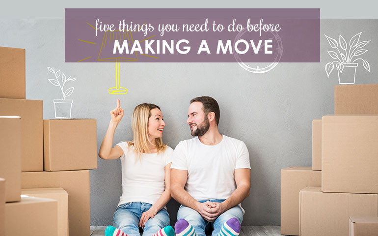 Don't Make a Move Without Doing These Five Things