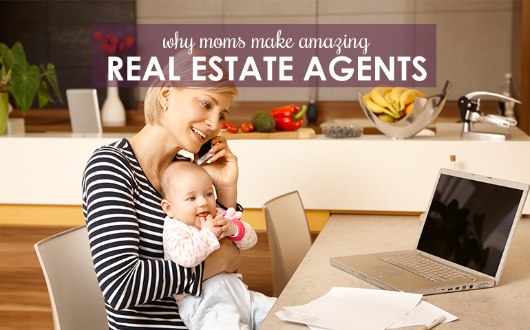 SOLD! Why So Many Moms Make Great Real Estate Agents!