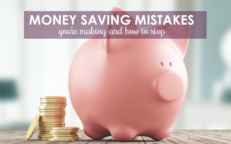 10 Money-Saving Mistakes You're Making and How to Stop!
