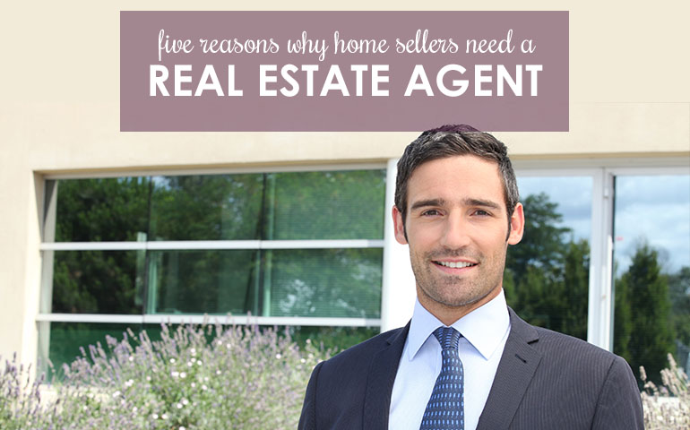 Five Reasons You Need a Real Estate Agent to Sell Your Home