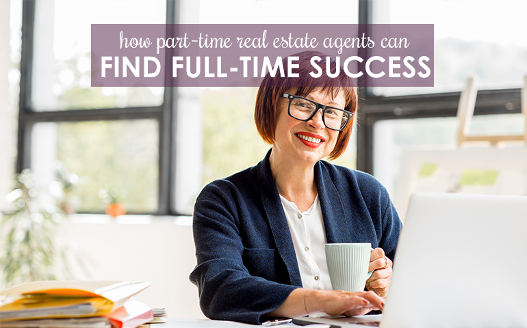 Tips for Part-time Real Estate Agents to Find Full-Time Success