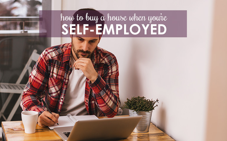 Three Tips for Buying a Home When You're Self-Employed