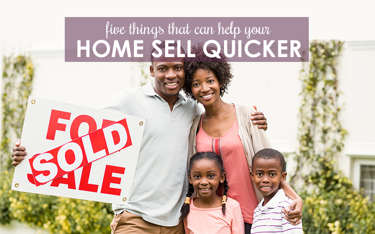 Five Ways to Help Your Home Sell Quicker in Any Market