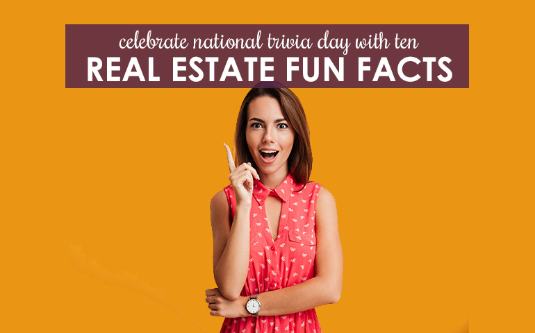 Celebrate National Trivia Day with These 10 Real Estate Fun Facts